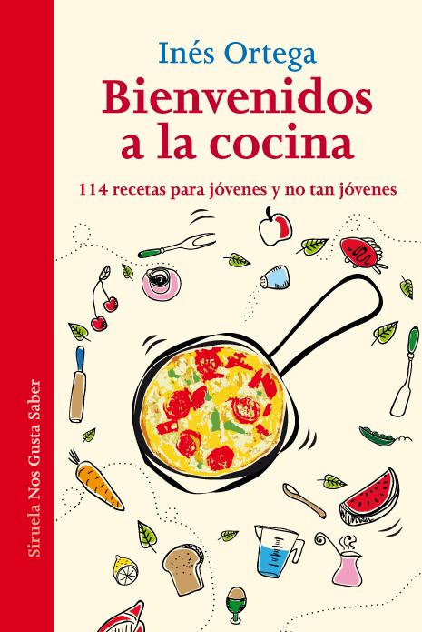 Inés Ortega- Bienvenidos a la cocina. 114 recetas para jóvenes y no tan jóvenes